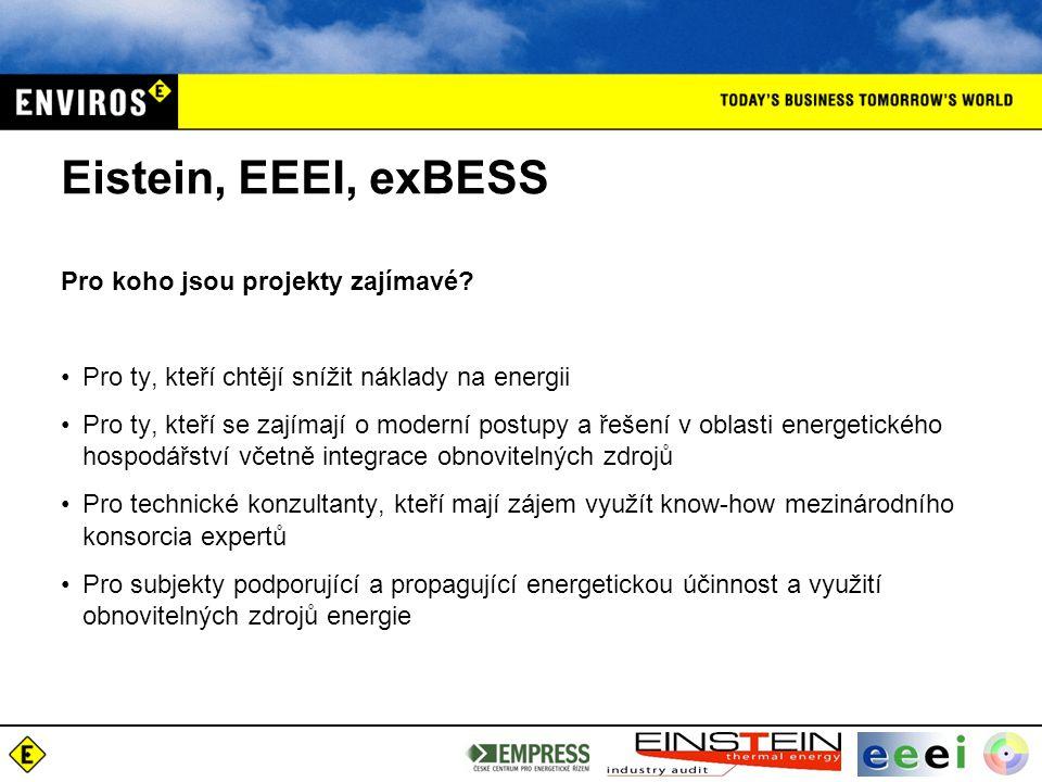 Eistein, EEEI, exBESS Pro koho jsou projekty zajímavé? Pro ty, kteří chtějí snížit náklady na energii Pro ty, kteří se zajímají o moderní postupy a ře