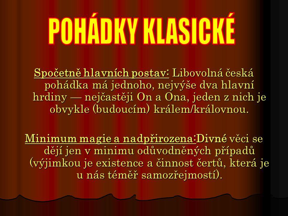 Spočetně hlavních postav: Libovolná česká pohádka má jednoho, nejvýše dva hlavní hrdiny — nejčastěji On a Ona, jeden z nich je obvykle (budoucím) král