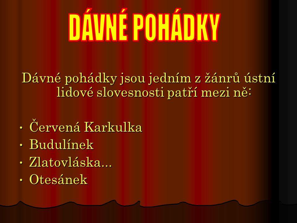 Dávné pohádky jsou jedním z žánrů ústní lidové slovesnosti patří mezi ně: Červená Karkulka Červená Karkulka Budulínek Budulínek Zlatovláska... Zlatovl