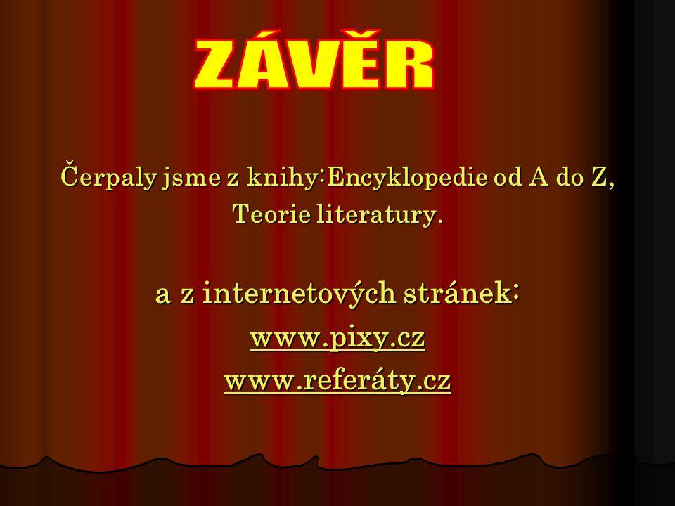 Čerpaly jsme z knihy:Encyklopedie od A do Z, Teorie literatury. a z internetových stránek: www.pixy.cz www.referáty.cz
