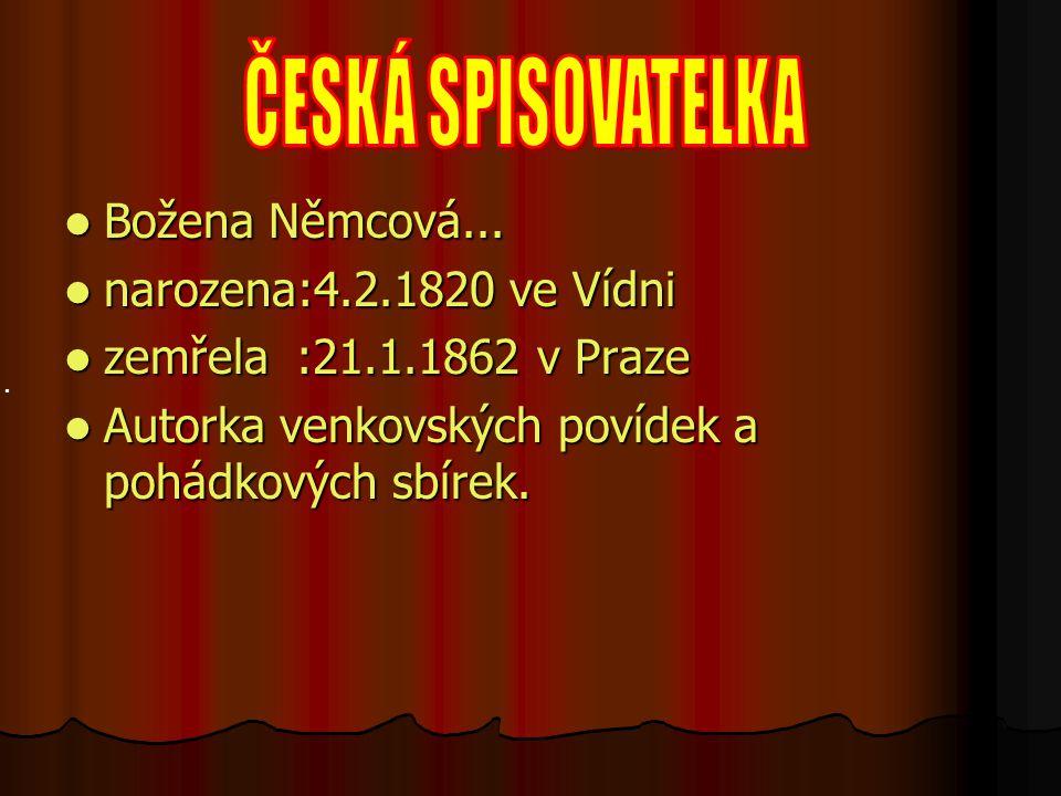 Božena Němcová... Božena Němcová... narozena:4.2.1820 ve Vídni narozena:4.2.1820 ve Vídni zemřela :21.1.1862 v Praze zemřela :21.1.1862 v Praze Autork