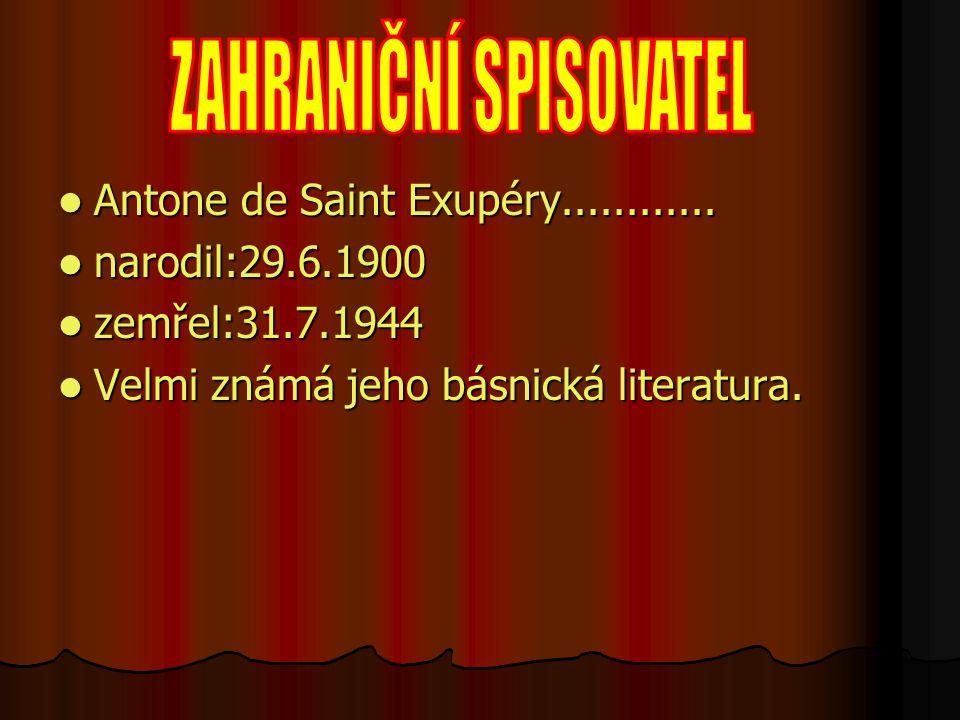 Antone de Saint Exupéry............ Antone de Saint Exupéry............ narodil:29.6.1900 narodil:29.6.1900 zemřel:31.7.1944 zemřel:31.7.1944 Velmi zn