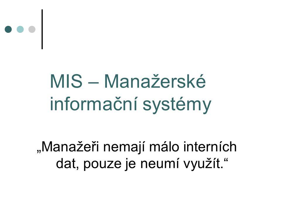 """MIS – Manažerské informační systémy """"Manažeři nemají málo interních dat, pouze je neumí využít."""""""