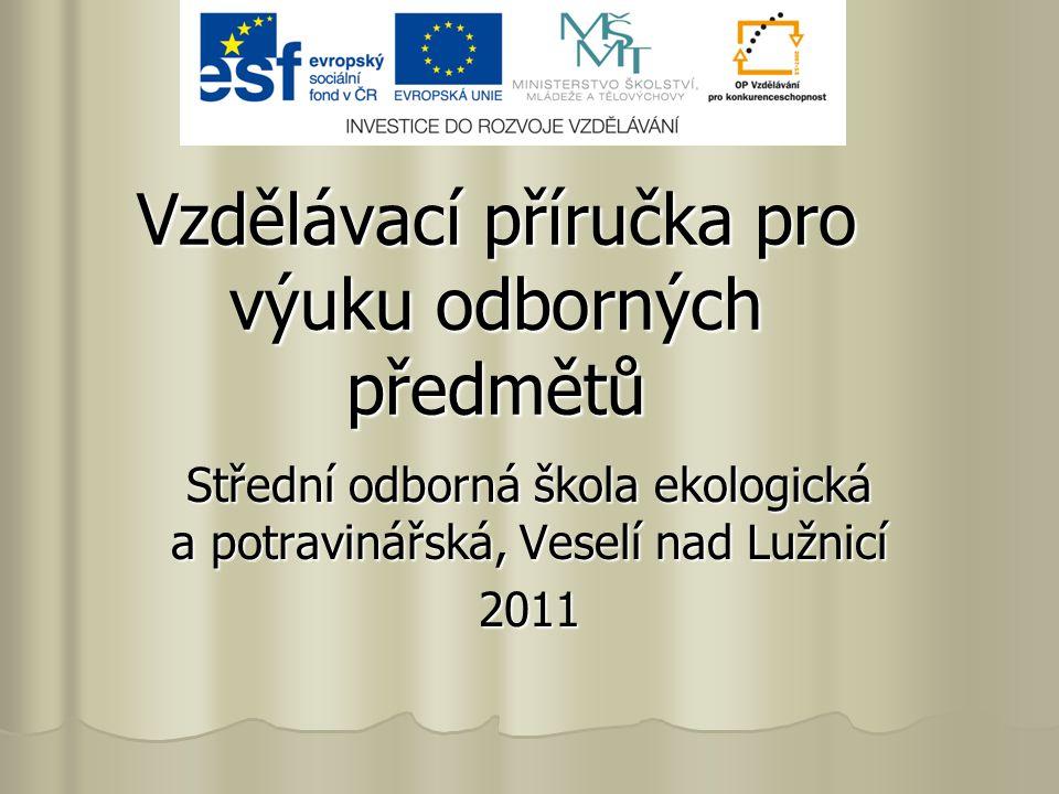 Vzdělávací příručka pro výuku odborných předmětů Střední odborná škola ekologická a potravinářská, Veselí nad Lužnicí 2011