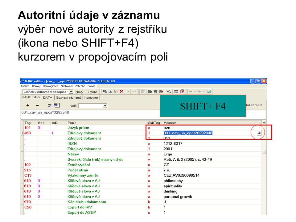 Autoritní údaje v záznamu výběr nové autority z rejstříku (ikona nebo SHIFT+F4) kurzorem v propojovacím poli SHIFT+ F4