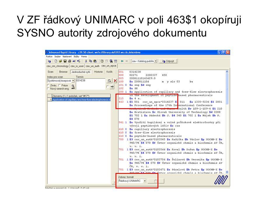 V ZF řádkový UNIMARC v poli 463$1 okopíruji SYSNO autority zdrojového dokumentu