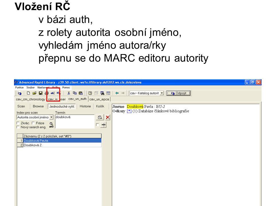 Vložení RČ v bázi auth, z rolety autorita osobní jméno, vyhledám jméno autora/rky přepnu se do MARC editoru autority