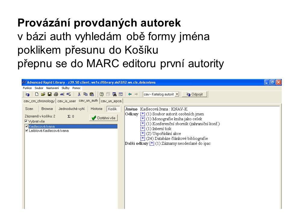 Provázání provdaných autorek v bázi auth vyhledám obě formy jména poklikem přesunu do Košíku přepnu se do MARC editoru první autority