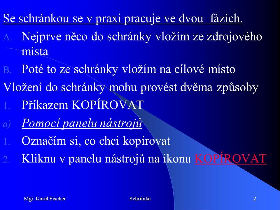 Mgr. Karel FischerSchránka2 Se schránkou se v praxi pracuje ve dvou fázích.