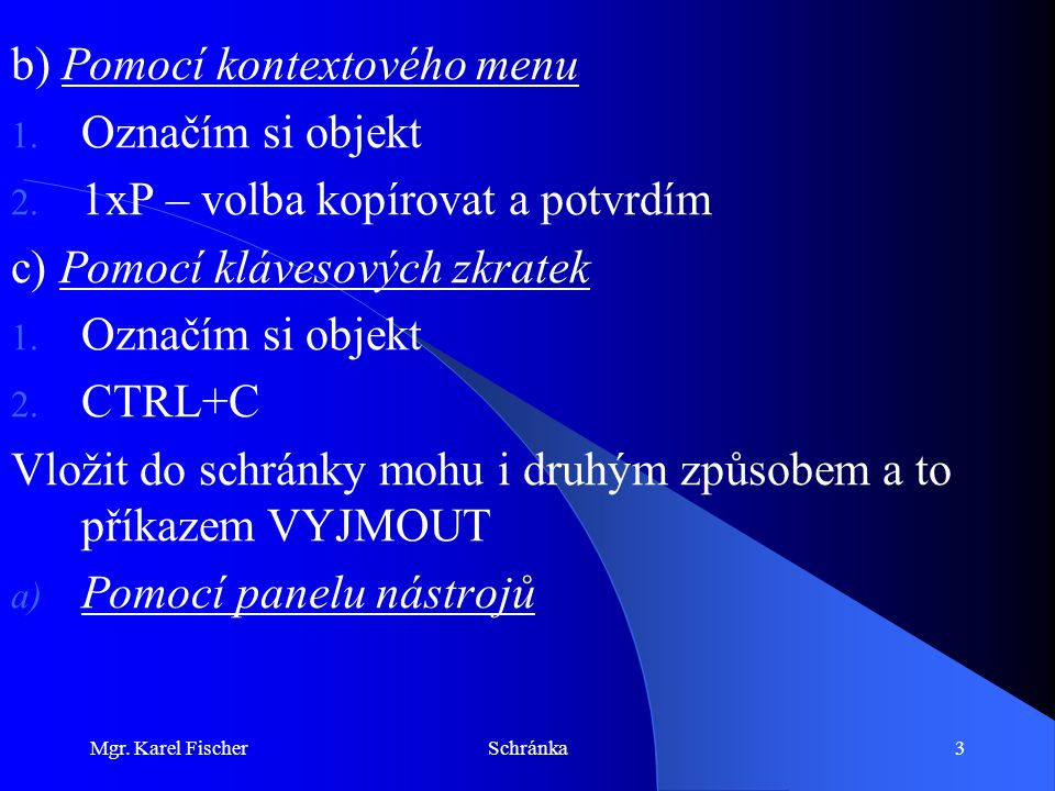 Mgr. Karel FischerSchránka3 b) Pomocí kontextového menu 1.
