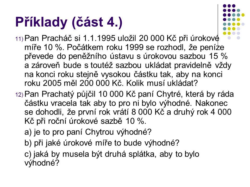 Příklady (část 4.) 11) Pan Pracháč si 1.1.1995 uložil 20 000 Kč při úrokové míře 10 %. Počátkem roku 1999 se rozhodl, že peníze převede do peněžního ú
