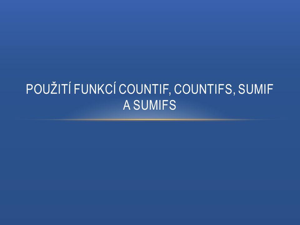 POUŽITÍ FUNKCÍ COUNTIF, COUNTIFS, SUMIF A SUMIFS