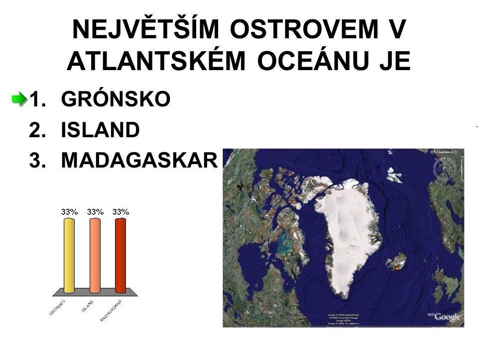 NEJVĚTŠÍM OSTROVEM V ATLANTSKÉM OCEÁNU JE 1.GRÓNSKO 2.ISLAND 3.MADAGASKAR