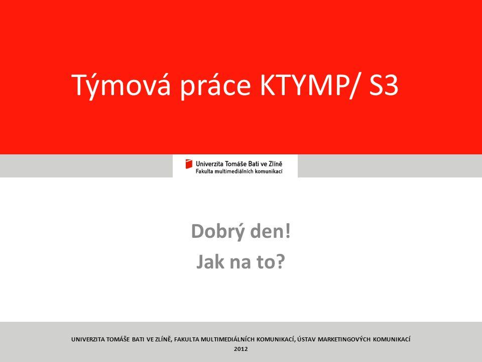 62 PhDr.Pavla Kotyzová, Ph. D, kotyzova@fmk.utb.cz Ještě 1.