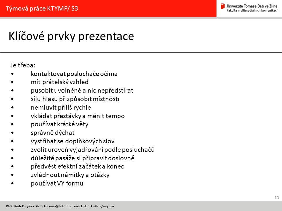 10 PhDr. Pavla Kotyzová, Ph. D, kotyzova@fmk.utb.cz, web: kmk.fmk.utb.cz/kotyzova Klíčové prvky prezentace Týmová práce KTYMP/ S3 Je třeba: kontaktova