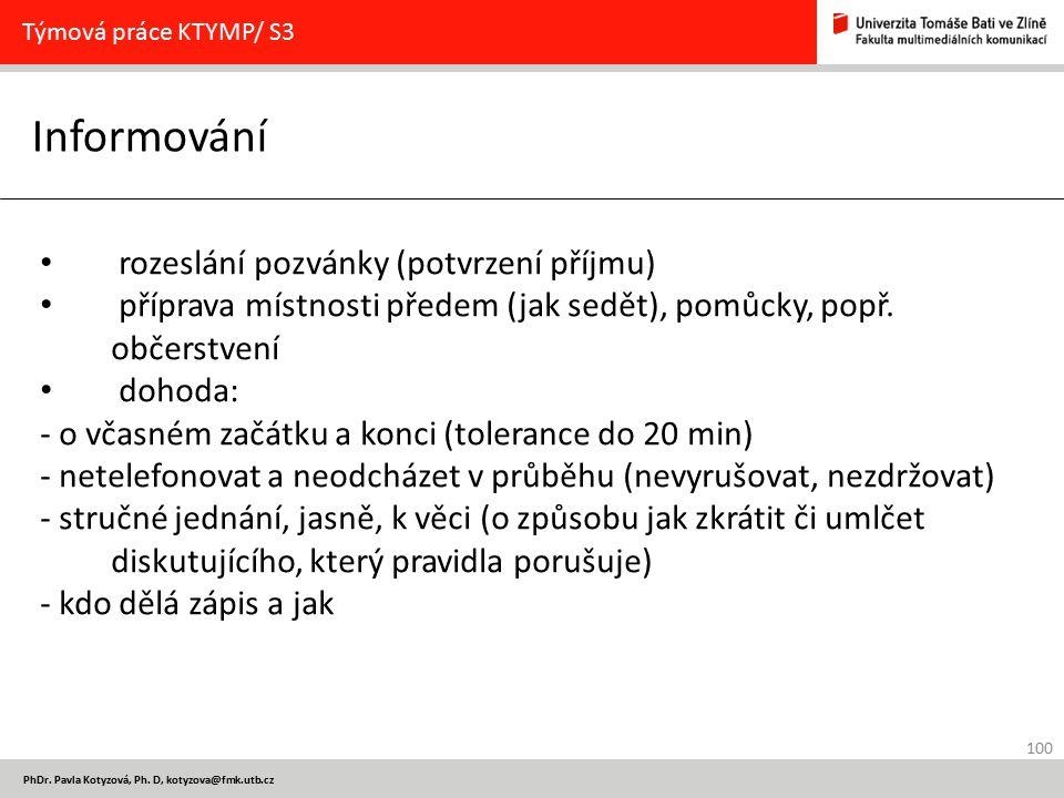 100 PhDr. Pavla Kotyzová, Ph. D, kotyzova@fmk.utb.cz Informování Týmová práce KTYMP/ S3 rozeslání pozvánky (potvrzení příjmu) příprava místnosti přede