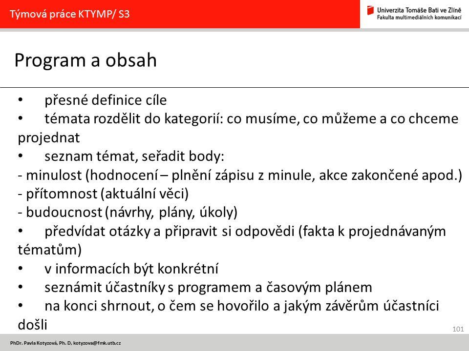 101 PhDr. Pavla Kotyzová, Ph. D, kotyzova@fmk.utb.cz Program a obsah Týmová práce KTYMP/ S3 přesné definice cíle témata rozdělit do kategorií: co musí