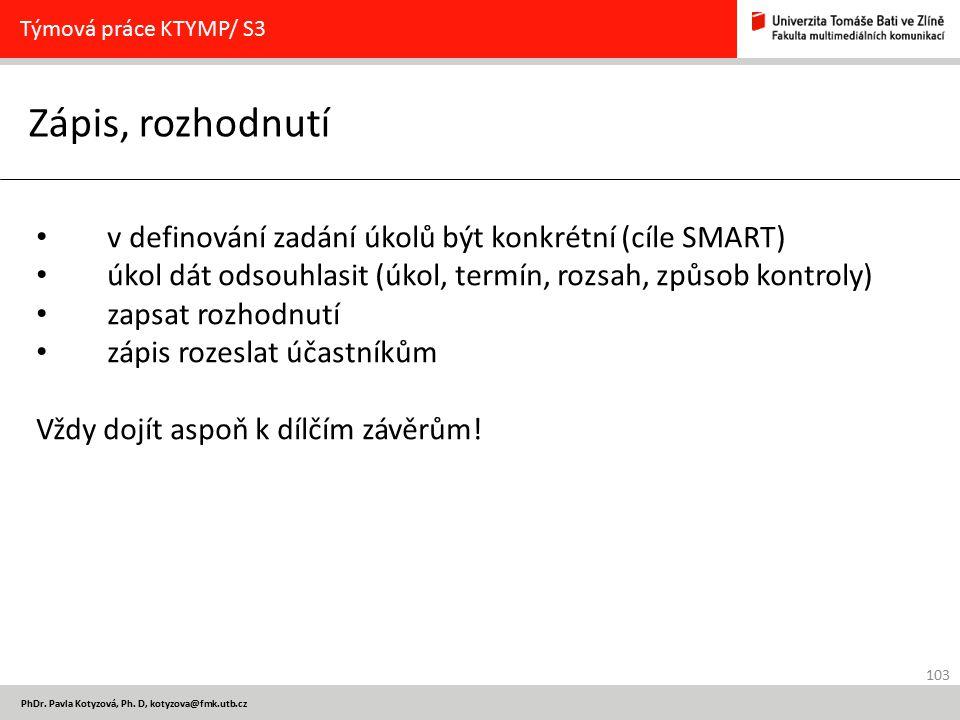 103 PhDr. Pavla Kotyzová, Ph. D, kotyzova@fmk.utb.cz Zápis, rozhodnutí Týmová práce KTYMP/ S3 v definování zadání úkolů být konkrétní (cíle SMART) úko