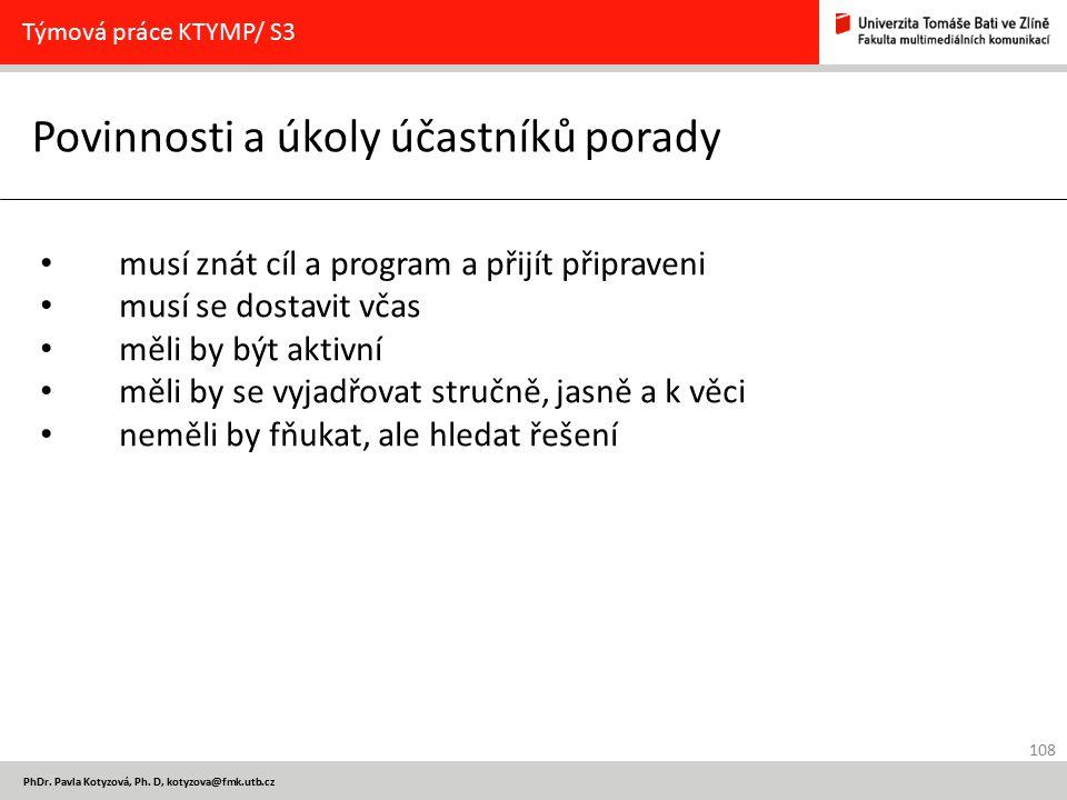 108 PhDr. Pavla Kotyzová, Ph. D, kotyzova@fmk.utb.cz Povinnosti a úkoly účastníků porady Týmová práce KTYMP/ S3 musí znát cíl a program a přijít připr