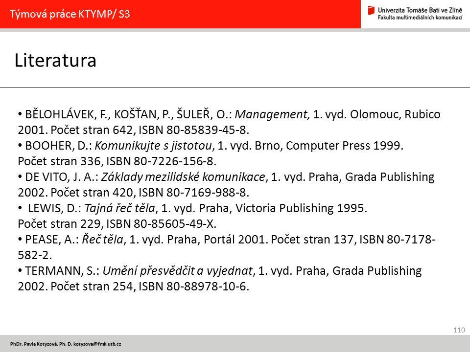 110 PhDr. Pavla Kotyzová, Ph. D, kotyzova@fmk.utb.cz Literatura Týmová práce KTYMP/ S3 BĚLOHLÁVEK, F., KOŠŤAN, P., ŠULEŘ, O.: Management, 1. vyd. Olom
