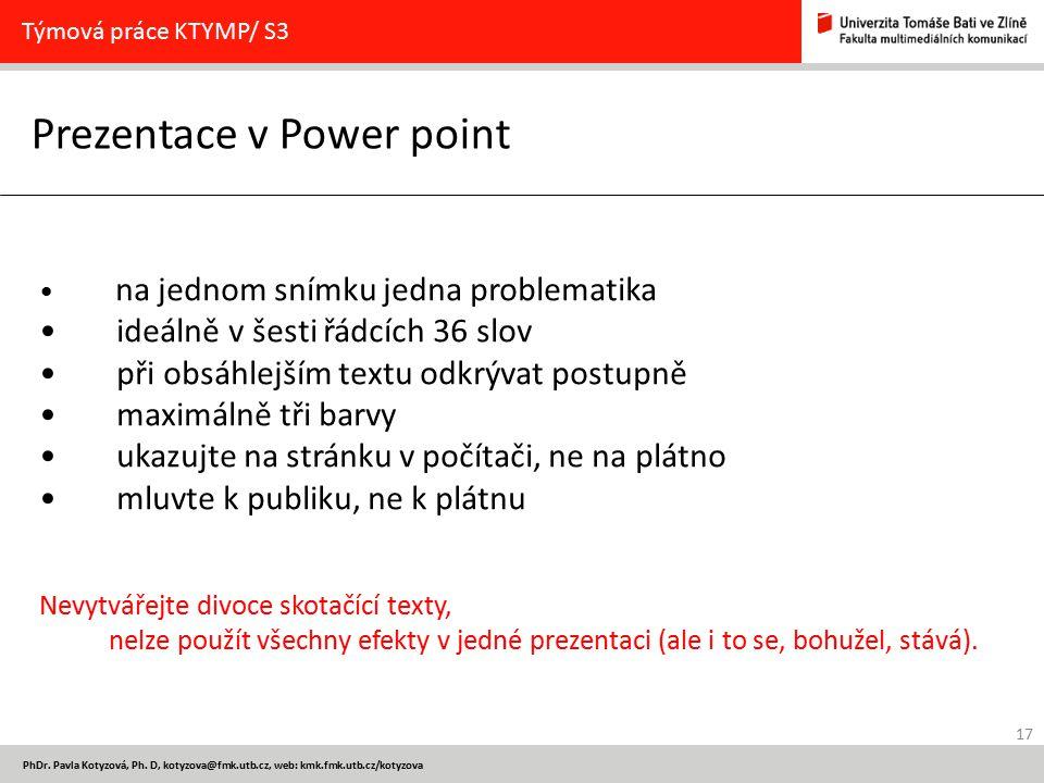 17 PhDr. Pavla Kotyzová, Ph. D, kotyzova@fmk.utb.cz, web: kmk.fmk.utb.cz/kotyzova Prezentace v Power point Týmová práce KTYMP/ S3 na jednom snímku jed
