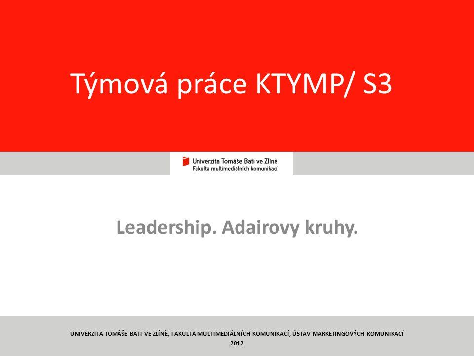 28 Týmová práce KTYMP/ S3 Leadership. Adairovy kruhy. UNIVERZITA TOMÁŠE BATI VE ZLÍNĚ, FAKULTA MULTIMEDIÁLNÍCH KOMUNIKACÍ, ÚSTAV MARKETINGOVÝCH KOMUNI