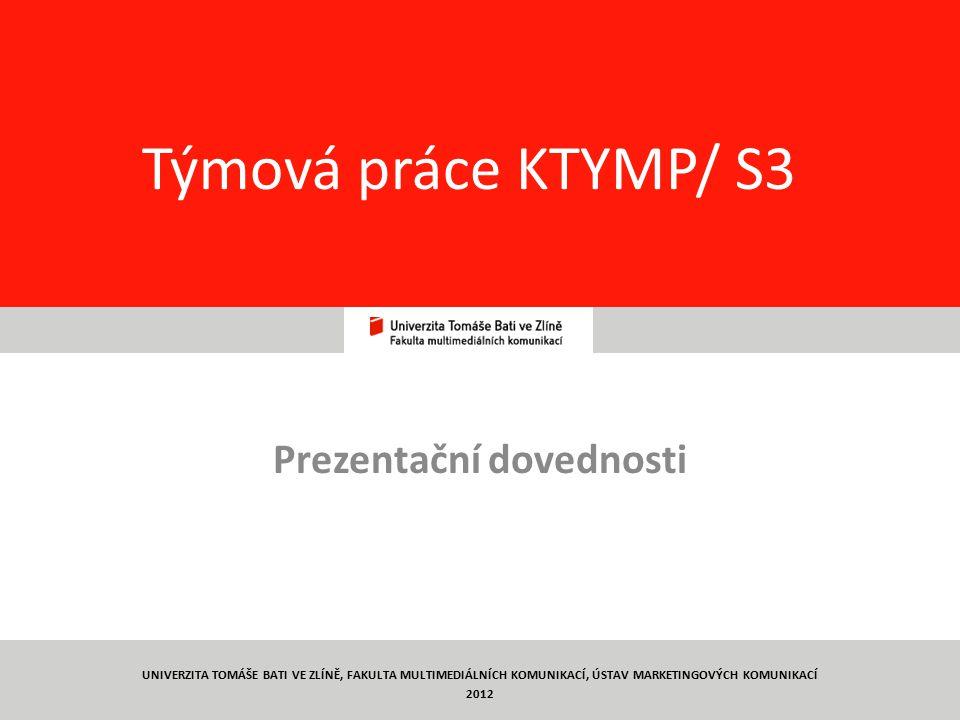 3 Týmová práce KTYMP/ S3 Prezentační dovednosti UNIVERZITA TOMÁŠE BATI VE ZLÍNĚ, FAKULTA MULTIMEDIÁLNÍCH KOMUNIKACÍ, ÚSTAV MARKETINGOVÝCH KOMUNIKACÍ 2
