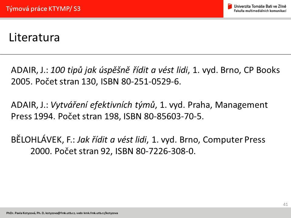 41 PhDr. Pavla Kotyzová, Ph. D, kotyzova@fmk.utb.cz, web: kmk.fmk.utb.cz/kotyzova Literatura Týmová práce KTYMP/ S3 ADAIR, J.: 100 tipů jak úspěšně ří