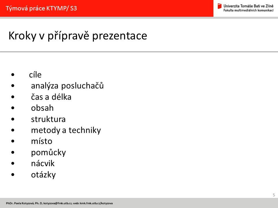 5 PhDr. Pavla Kotyzová, Ph. D, kotyzova@fmk.utb.cz, web: kmk.fmk.utb.cz/kotyzova Kroky v přípravě prezentace Týmová práce KTYMP/ S3 cíle analýza poslu