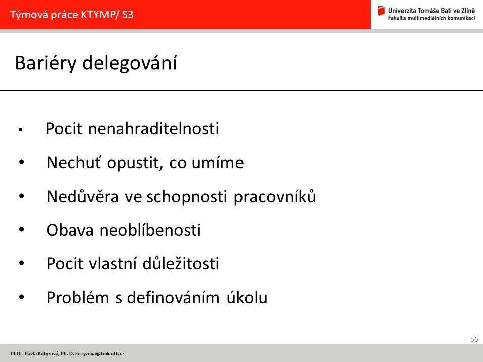 56 PhDr. Pavla Kotyzová, Ph. D, kotyzova@fmk.utb.cz Bariéry delegování Týmová práce KTYMP/ S3 Pocit nenahraditelnosti Nechuť opustit, co umíme Nedůvěr