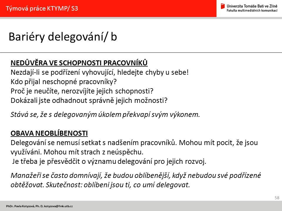 58 PhDr. Pavla Kotyzová, Ph. D, kotyzova@fmk.utb.cz Bariéry delegování/ b Týmová práce KTYMP/ S3 NEDŮVĚRA VE SCHOPNOSTI PRACOVNÍKŮ Nezdají-li se podří