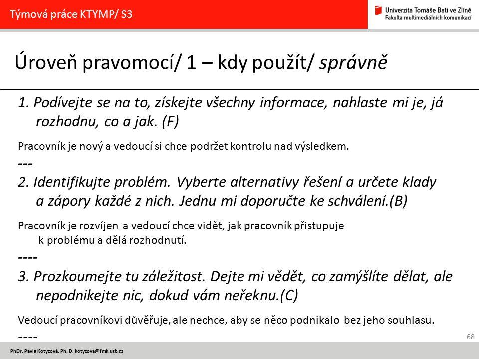 68 PhDr. Pavla Kotyzová, Ph. D, kotyzova@fmk.utb.cz Úroveň pravomocí/ 1 – kdy použít/ správně Týmová práce KTYMP/ S3 1. Podívejte se na to, získejte v