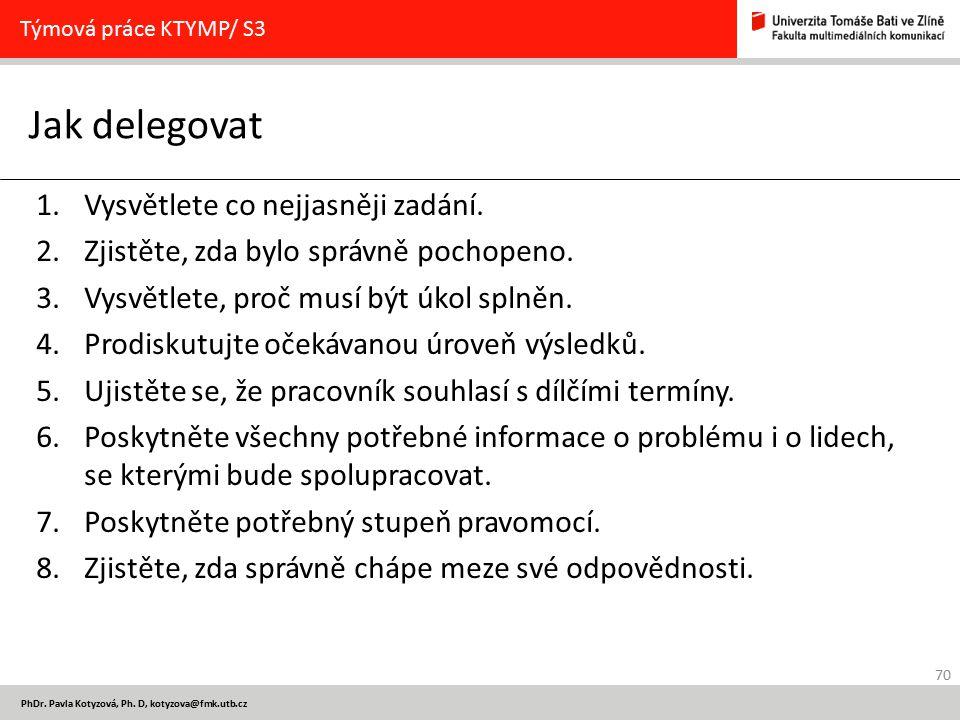 70 PhDr. Pavla Kotyzová, Ph. D, kotyzova@fmk.utb.cz Jak delegovat Týmová práce KTYMP/ S3 1.Vysvětlete co nejjasněji zadání. 2.Zjistěte, zda bylo správ