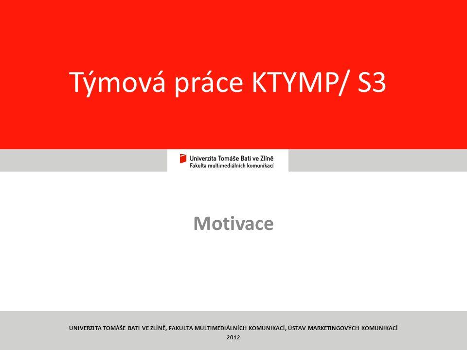 74 Týmová práce KTYMP/ S3 Motivace UNIVERZITA TOMÁŠE BATI VE ZLÍNĚ, FAKULTA MULTIMEDIÁLNÍCH KOMUNIKACÍ, ÚSTAV MARKETINGOVÝCH KOMUNIKACÍ 2012