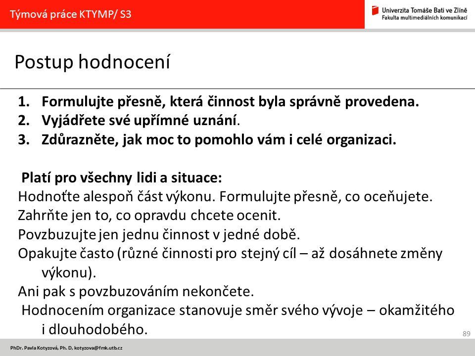 89 PhDr. Pavla Kotyzová, Ph. D, kotyzova@fmk.utb.cz Postup hodnocení Týmová práce KTYMP/ S3 1.Formulujte přesně, která činnost byla správně provedena.