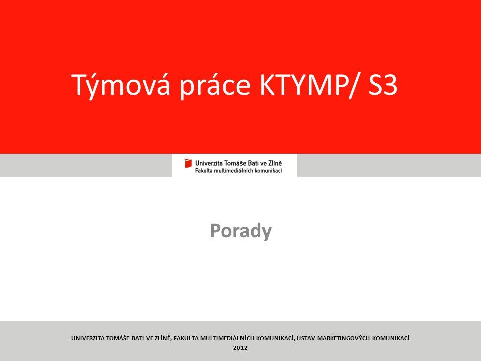95 Týmová práce KTYMP/ S3 Porady UNIVERZITA TOMÁŠE BATI VE ZLÍNĚ, FAKULTA MULTIMEDIÁLNÍCH KOMUNIKACÍ, ÚSTAV MARKETINGOVÝCH KOMUNIKACÍ 2012