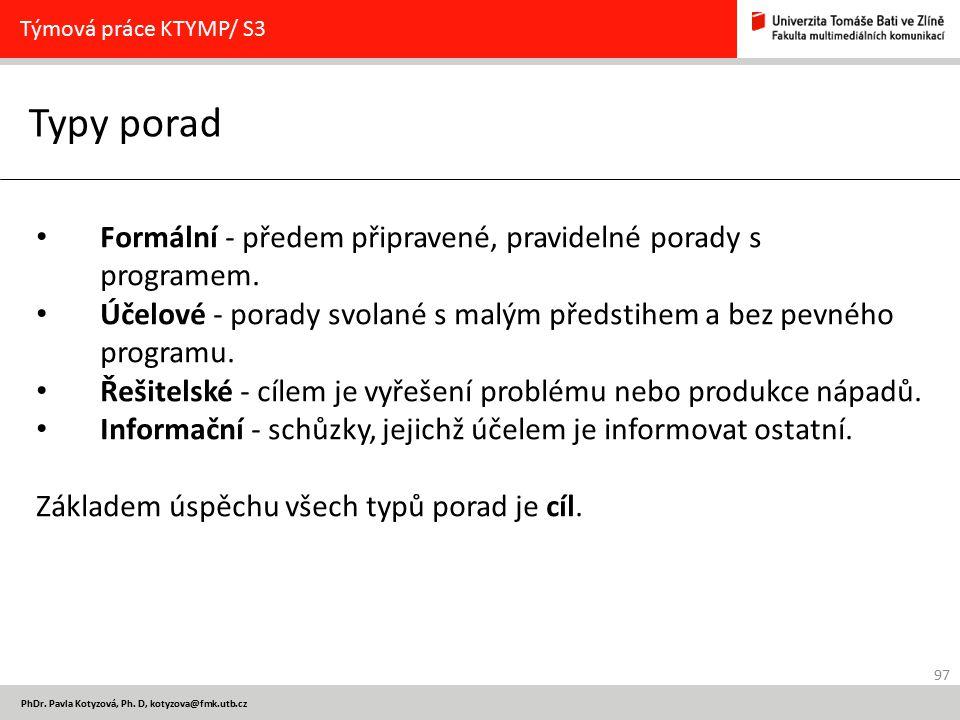 97 PhDr. Pavla Kotyzová, Ph. D, kotyzova@fmk.utb.cz Typy porad Týmová práce KTYMP/ S3 Formální - předem připravené, pravidelné porady s programem. Úče