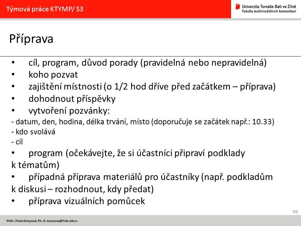 99 PhDr. Pavla Kotyzová, Ph. D, kotyzova@fmk.utb.cz Příprava Týmová práce KTYMP/ S3 cíl, program, důvod porady (pravidelná nebo nepravidelná) koho poz