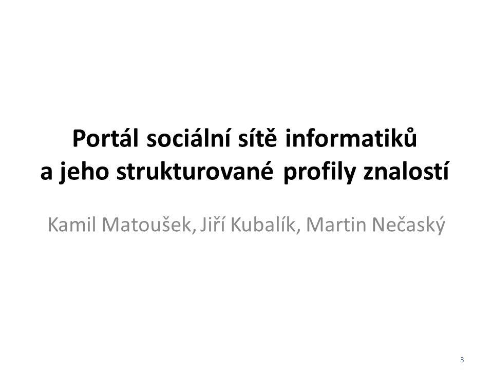 3 Portál sociální sítě informatiků a jeho strukturované profily znalostí Kamil Matoušek, Jiří Kubalík, Martin Nečaský