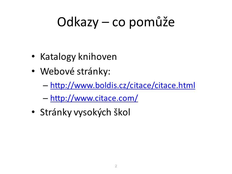 Odkazy – co pomůže Katalogy knihoven Webové stránky: – http://www.boldis.cz/citace/citace.html http://www.boldis.cz/citace/citace.html – http://www.ci