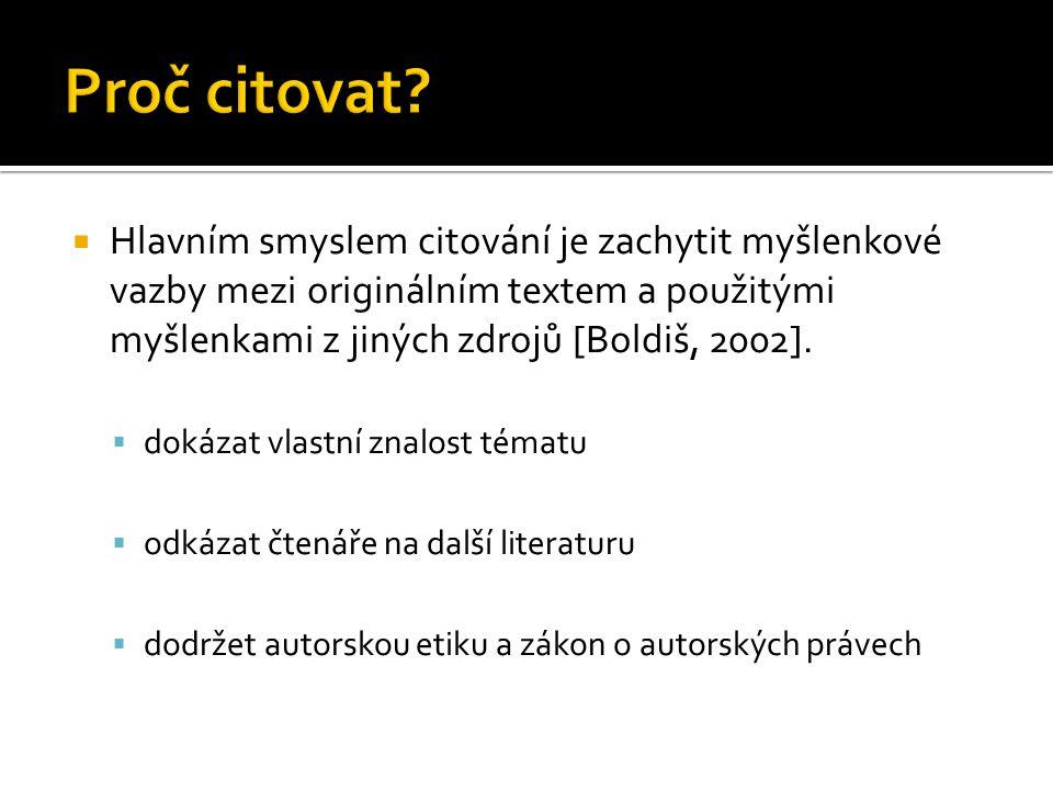  Hlavním smyslem citování je zachytit myšlenkové vazby mezi originálním textem a použitými myšlenkami z jiných zdrojů [Boldiš, 2002].