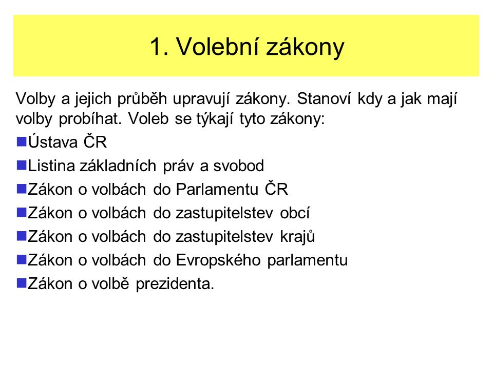 1. Volební zákony Volby a jejich průběh upravují zákony.