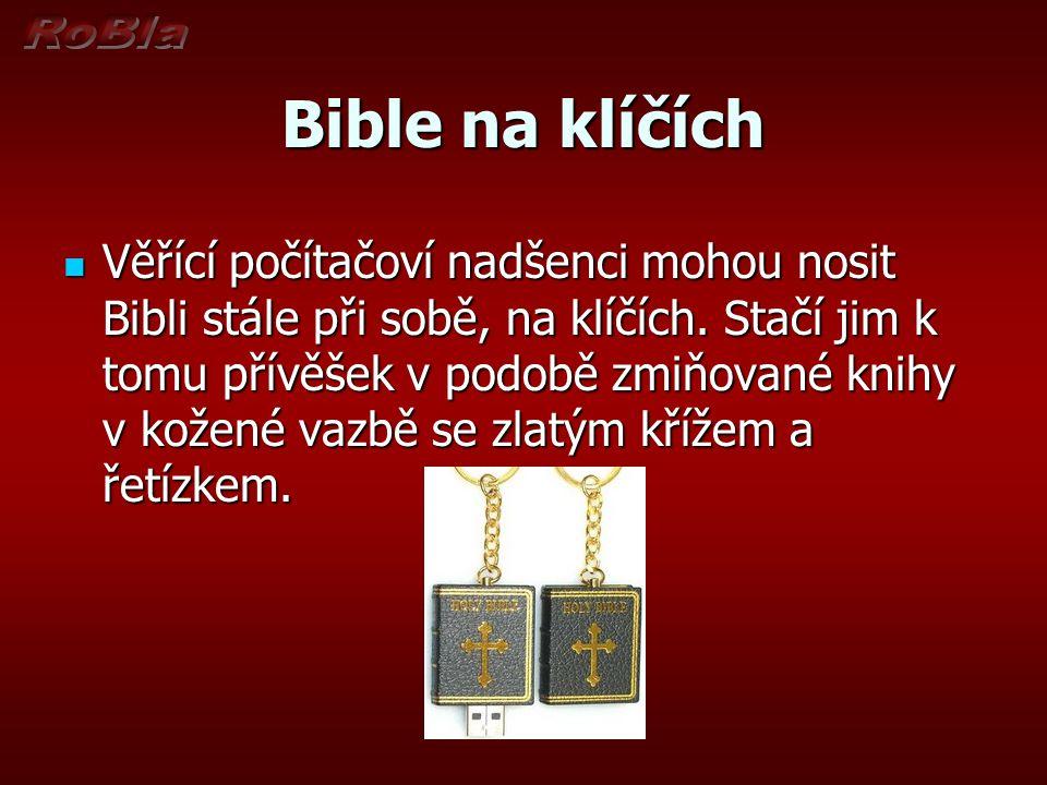 Bible na klíčích Věřící počítačoví nadšenci mohou nosit Bibli stále při sobě, na klíčích.