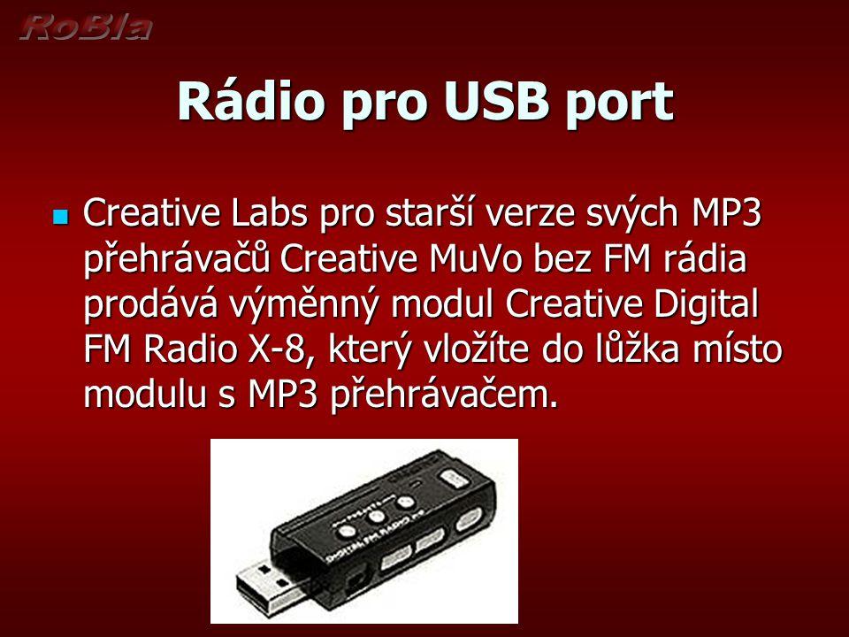 Rádio pro USB port Creative Labs pro starší verze svých MP3 přehrávačů Creative MuVo bez FM rádia prodává výměnný modul Creative Digital FM Radio X-8, který vložíte do lůžka místo modulu s MP3 přehrávačem.