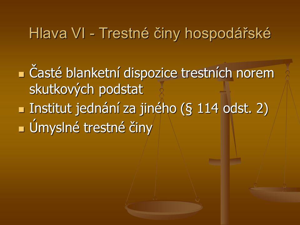 Hlava VI - Trestné činy hospodářské Časté blanketní dispozice trestních norem skutkových podstat Časté blanketní dispozice trestních norem skutkových podstat Institut jednání za jiného (§ 114 odst.