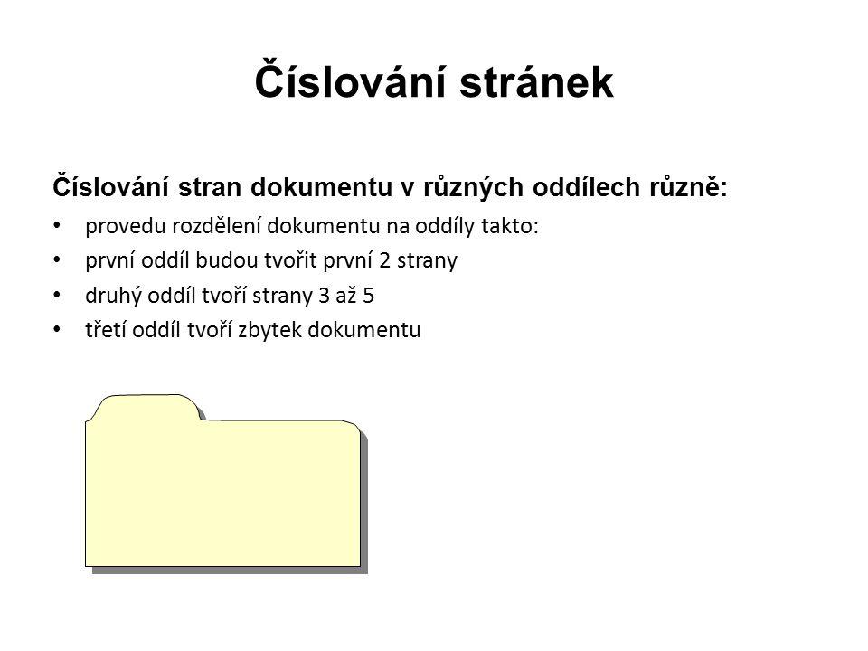 Číslování stránek Číslování stran dokumentu v různých oddílech různě: provedu rozdělení dokumentu na oddíly takto: první oddíl budou tvořit první 2 strany druhý oddíl tvoří strany 3 až 5 třetí oddíl tvoří zbytek dokumentu