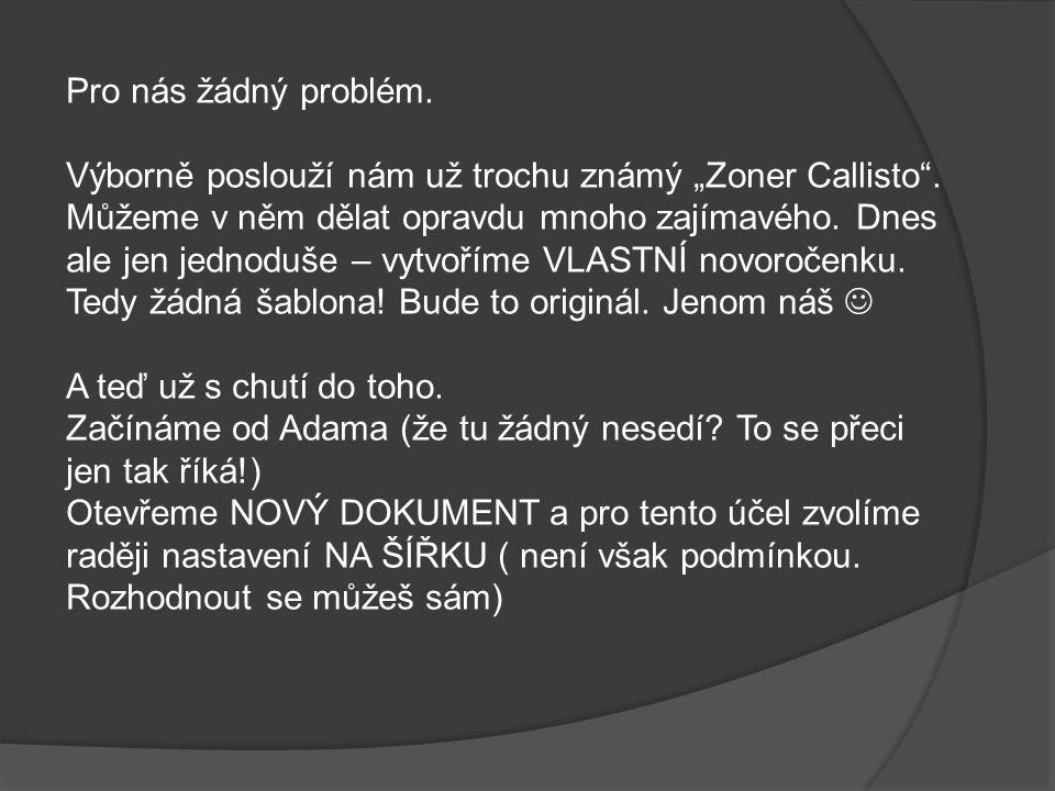 """Pro nás žádný problém.Výborně poslouží nám už trochu známý """"Zoner Callisto ."""