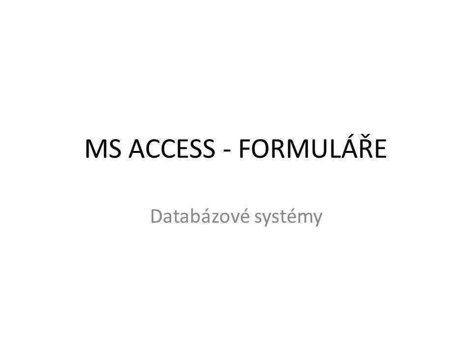 MS ACCESS - FORMULÁŘE Databázové systémy