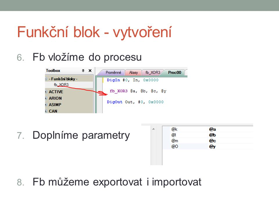 Funkční blok - vytvoření 6. Fb vložíme do procesu 7. Doplníme parametry 8. Fb můžeme exportovat i importovat