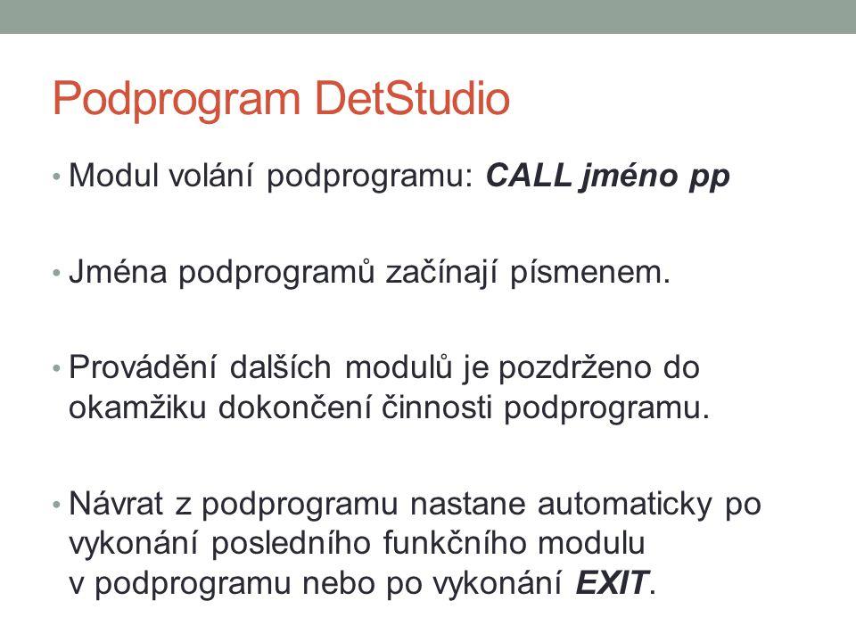 Podprogram DetStudio Modul volání podprogramu: CALL jméno pp Jména podprogramů začínají písmenem. Provádění dalších modulů je pozdrženo do okamžiku do